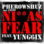 Pherowshuz – Niggas Fear ft Yung6ix