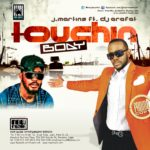 J Martins – Touching Body ft DJ Arafat