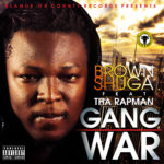 Brown Shuga – Gang War ft Terry Tha Rapman