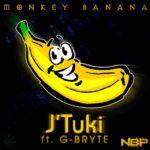 J'Tuki – Monkey Banana ft G-Bryte