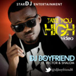 DJ Boyfriend – Take You High ft Vector & Shalom