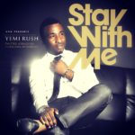 Yemi Rush – Stay With Me