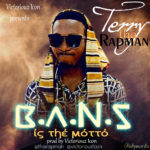 Terry Tha Rapman – B.A.N.S Is The Motto