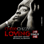 CheekyChizzy – Loving Me Only