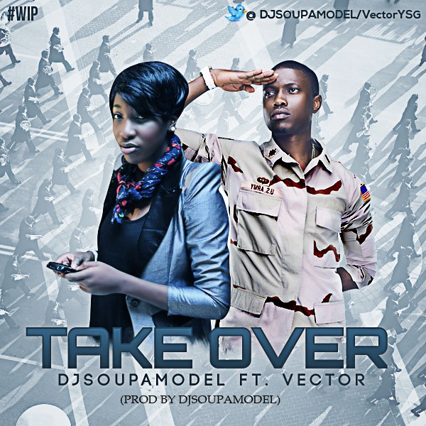 DJSOUPAMODEL - TAKE OVER  FT VECTOR (PROD. DJSOUPAMODEL)