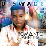 D'Swade – Romantic Whinning