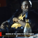 VIDEO: Ice Prince – VIP [Behind The Scenes]