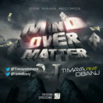 Timaya – Mind Over Matter ft D'banj (Prod. Young D)