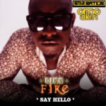 Omo Akin – Say Hello | Like Fire