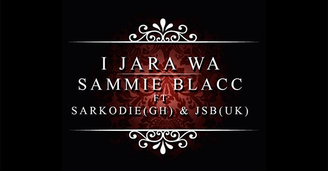 sammie-blacc-i-jara-wa-sarkodie