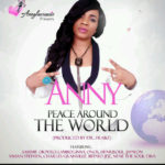 Anny – Peace Around The World ft Jaywon, Sammie Okposo, Henri Soul, Lamboginny, Onos, Vivian Stephen