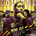 Eclipse – Who Let The Girls Out? ft Hakym The Dream