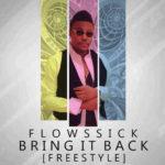 Flowssick – Bring It Back [Prod By BankyOnDeBeatz]