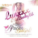 Lynxxx – African Bad Girl f. Banky W