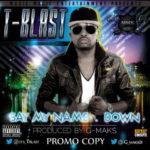 T Blast – Down | Say My Name