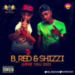 B_Red & Shizzi – Love You Die