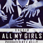 Dhesir – All My Girl (Prod. E.Kelly)