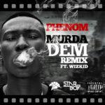 Phenom – Murder Dem Remix f. WizKid