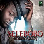 Selebobo – Oroma Baby