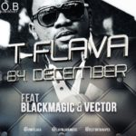 T-Flava – B4 December feat. Black Magic & Vector