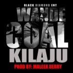 Wande Coal – Kilaju (Prod. by Maleek Berry)
