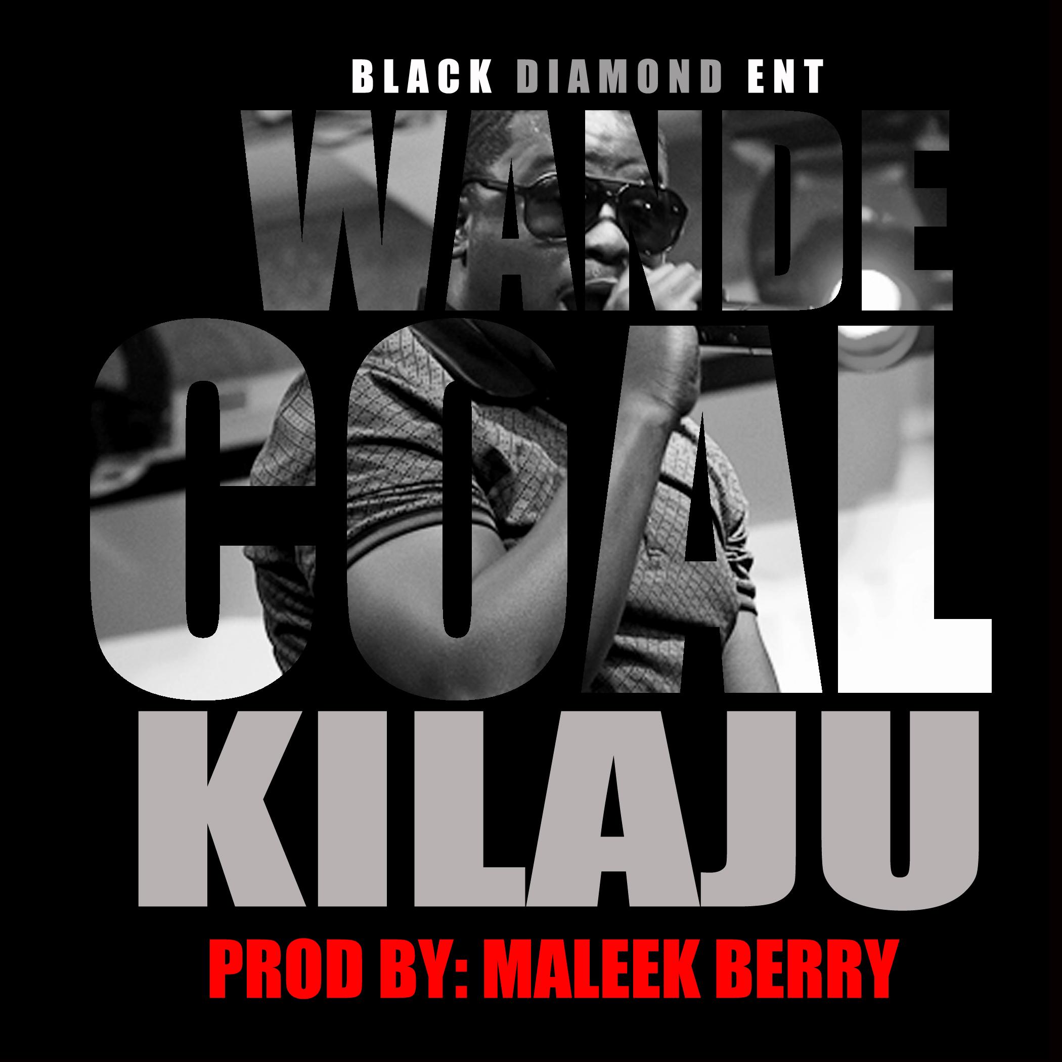 Mp3 Download Wande Coal – Kilaju (Prod. by Maleek Berry)