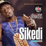 Fedi – Sikedi (Prod. By Dtunes)