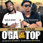 Kelv-Dee x Tony2Dope – Oga At The Top