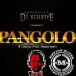 DJ Xclusive – Pangolo (freestyle) f. Timaya
