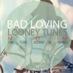Mom – Bad Loving + Looney Tunes