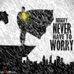 Boogey – Never Have to Worry