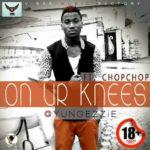Yung Ezzie – On Ur Knees F. ChopChop