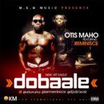 Otis Maho – Dobaale F. Reminisce