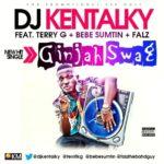 Dj Kentalky – Ginjah Swag F. Terry G, Bebe Sumtin & Falz