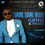 Fliptyce – Gimme Some More f. Yemi Alade