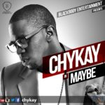 Chykay – Maybe (Prod. by Pheelz)