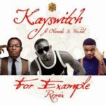 Kay Switch – For Example F. Wizkid & Olamide