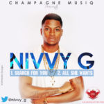 Nivvy G – Search For You + All She Wants