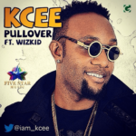 KCee – Pull Over ft Wizkid