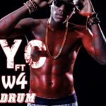 YC – Beat Your Drum ft W4