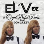 El'Vee – Oga Pata Pata f. Don Jazzy (Prod. by Sarz)