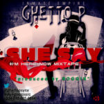 Ghetto P – She Say