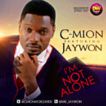 C-Mion – I'm Not Alone ft Jaywon