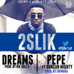 2slik – Pepe ft Duncan Mighty | Dreams
