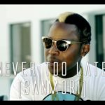 VIDEO: Mayor Wete – Never Too Late