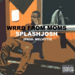 SplashJosh – Wrrd From Moms (Prod. Melvitto)