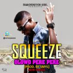Squeeze – Olowo Pere Pere
