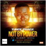 Tunde Praise – Not By Power