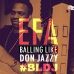 EFA –  Balling Like Don Jazzy