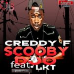 VIDEO: Creddy F – Scooby Doo (Do Me Do) ft LKT